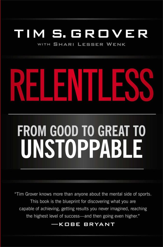 Relentless: From Good to Great to Unstoppable by Tim S. Grover