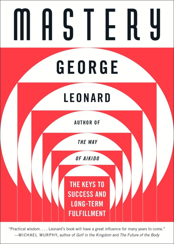 Mastery: The Keys to Success and Long-Term Fulfillment by George Leonard